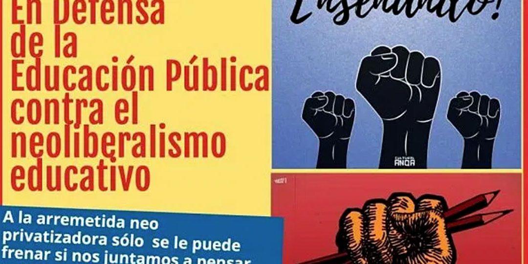 En defensa de la educación pública  y contra el neoliberalismo educativo.